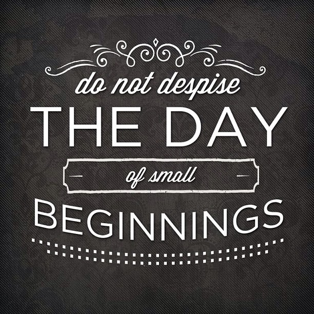 Do Not Despise The Day Of Small Beginnings
