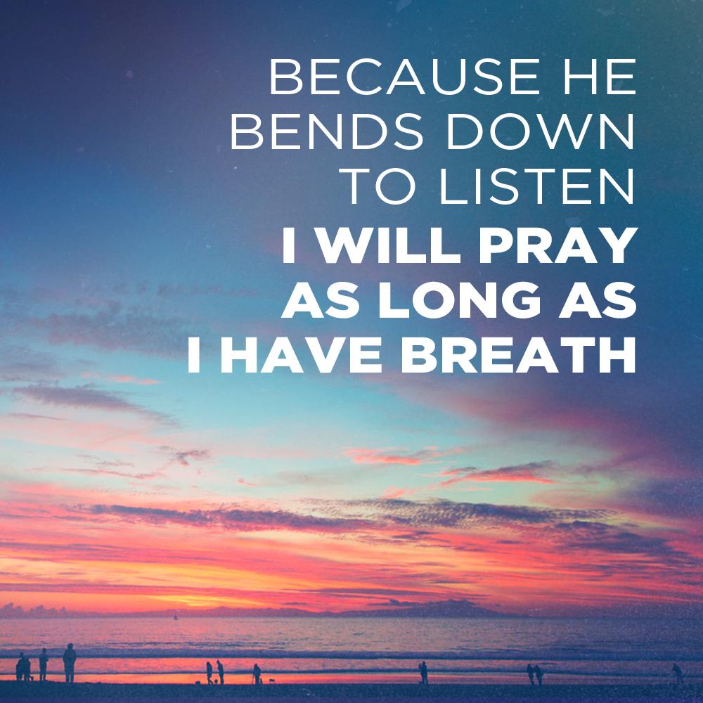 I will pray as long as I have breath
