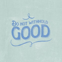 Withhold Nothing - Daily Devotional and Meditation on Proverbs 3:27