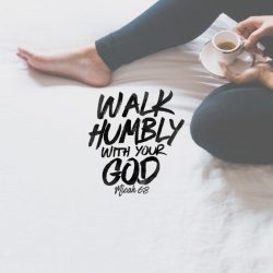 Walk Humbly - Micah 6 Series - Part 3 - Daily Devotional on Micah 6:8