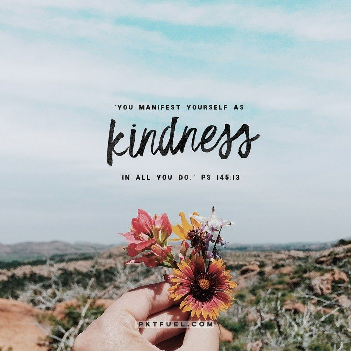 You manifest yourself as kindness in all you do - Pocket Fuel on Psalm 145:13