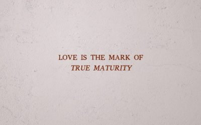 Love is the Mark of True Maturity – How To Live Series – Part 5