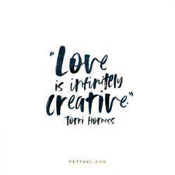 Love is Infinitely Creative - Notes On The Way Series – Torri Horness