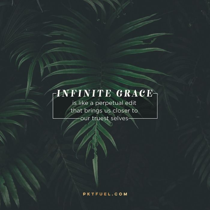 Infinite Grace is Like a Perpetual Edit – The Edit Series – Part 7